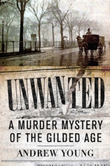 Unwanted: A Murder Mystery of the Gilded Age, Paperback Book