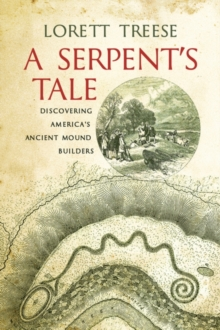 A Serpent's Tale : Discovering America's Ancient Mound Builders, Paperback Book
