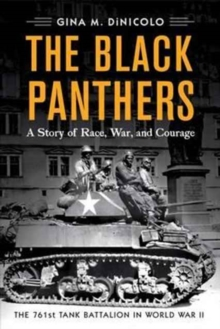 The Black Panthers : The 761st Tank Battalion in World War II, Paperback Book