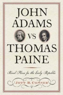 John Adams versus Thomas Paine : Rival Plans for the Early Republic, Hardback Book