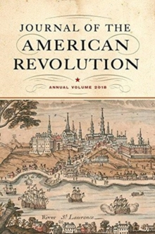 Journal of the American Revolution : Annual Volume 2018, Hardback Book