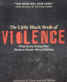 The Little Black Book of Violence : What Every Young Man Needs to Know About Fighting, Paperback / softback Book