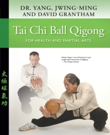 Tai Chi Ball Qigong : For Health and Martial Arts, Paperback Book