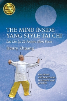 The Mind Inside Yang Style Tai Chi : Lao Liu Lu 22-Posture Short Form, Paperback Book