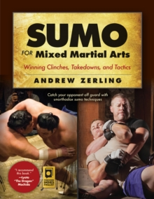 Sumo for Mixed Martial Arts : Winning Clinches, Takedowns, & Tactics, Paperback Book