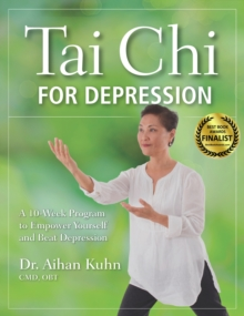 Tai Chi for Depression : A 10-Week Program to Empower Yourself and Beat Depression, Paperback Book