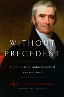 Without Precedent : Chief Justice John Marshall and His Times, Hardback Book