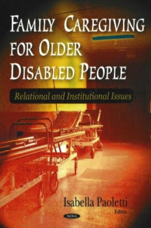 Family Caregiving for Older Disabled People : Relational & Institutional Issues, Paperback / softback Book