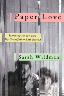 Paper Love : Searching for the Girl My Grandfather Left Behind, Hardback Book