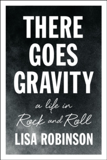 There Goes Gravity : A Life in Rock and Roll, Paperback / softback Book