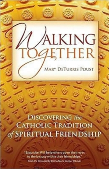 Walking Together : Discovering the Catholic Tradition of Spiritual Friendship, Paperback / softback Book
