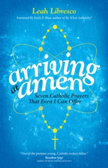 Arriving at Amen : Seven Catholic Prayers That Even I Can Offer, Paperback Book