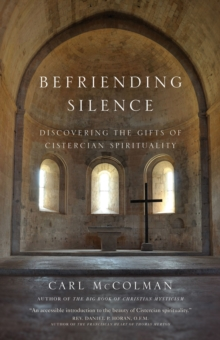 Befriending Silence : Discovering the Gifts of Cistercian Spirituality, Paperback Book