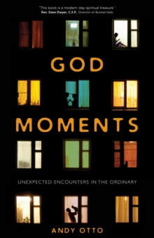 God Moments : Unexpected Encounters in the Ordinary, Paperback Book