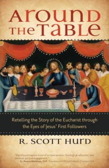 Around the Table : Retelling the Story of the Eucharist through the Eyes of Jesus' First Followers, Paperback Book