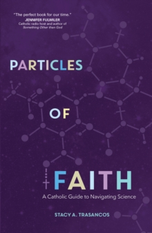 Particles of Faith : A Catholic Guide to Navigating Science, Paperback Book
