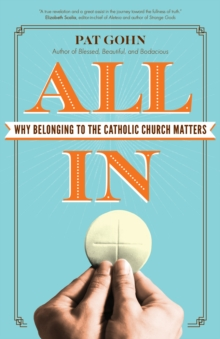 All in : Why Belonging to the Catholic Church Matters, Paperback Book