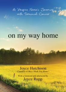 On My Way Home : A Hospice Nurse's Journey with Terminal Cancer, Paperback Book