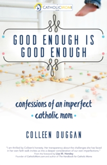 Good Enough Is Good Enough : Confessions of an Imperfect Catholic Mom, Paperback Book