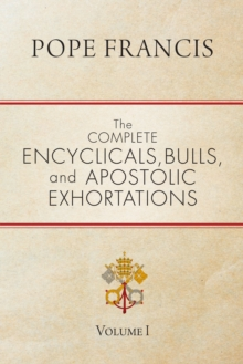 The Complete Encyclicals, Bulls, and Apostolic Exhortations : Volume 1, EPUB eBook