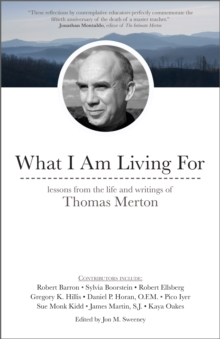What I Am Living For : Lessons from the Life and Writings of Thomas Merton, Paperback Book