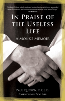In Praise of the Useless Life : A Monk's Memoir, Paperback / softback Book