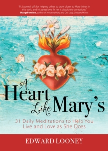 A Heart Like Mary's : 31 Daily Meditations to Help You Live and Love as She Does, Paperback Book