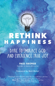 Rethink Happiness : Dare to Embrace God and Experience True Joy, Paperback Book