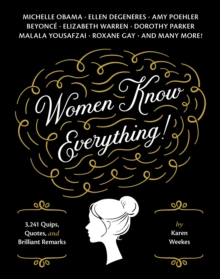 Women Know Everything! : 3,241 Quips, Quotes, and Brilliant Remarks, Paperback / softback Book