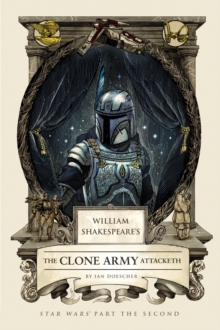 William Shakespeare's The Clone Army Attacketh : Star Wars Part the Second, EPUB eBook