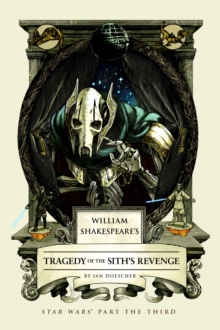 William Shakespeare's Tragedy of the Sith's Revenge : Star Wars Part the Third, EPUB eBook