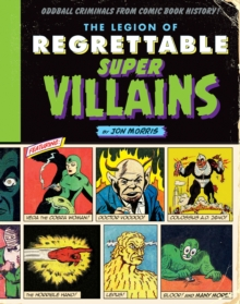 The Legion of Regrettable Supervillains : Oddball Criminals from Comic Book History, EPUB eBook