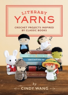 Literary Yarns : Rochet Patterns Inspired By Classic Books, Hardback Book