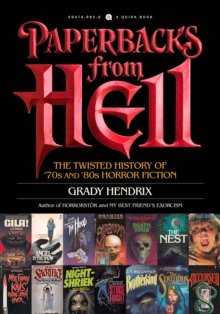 Paperbacks From Hell : The Twisted History of '70s and '80s Horror Fiction, Paperback Book