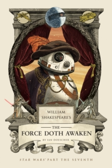 William Shakespeare's the Force Doth Awaken : Star Wars Part the Seventh, Hardback Book