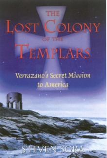 The Lost Colony of the Templars : Verrazanos Secret Mission to America, Paperback / softback Book