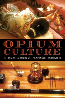 Opium Culture : The Art and Ritual of the Chinese Tradition, Paperback / softback Book