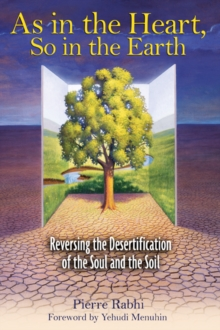 As in the Heart So in the Earth : Reversing the Desertification of the Soul and the Soil, Paperback Book