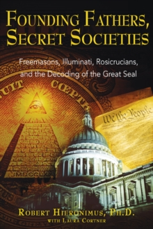Founding Fathers, Secret Societies : Freemasons Illuminati Rosicrucians and the Decoding of the Great Seal  (Revised and Updated Edition of Americas Secret Destiny), Paperback Book