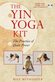 The Yin Yoga Kit : The Practice of Quiet Power, Cards Book