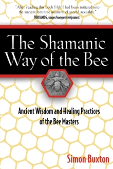 The Shamanic Way of the Bee : Ancient Wisdom and Healing Practices of the Bee Masters, Paperback Book