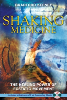 Shaking Medicine : The Healing Power of Ecstatic Movement, Paperback / softback Book