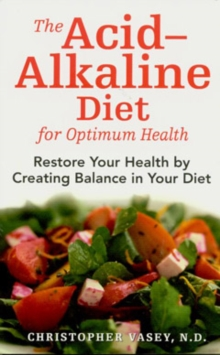 The Acid-Alkaline Diet for Optimum Health : Restore Your Health by Creating Ph Balance in Your Diet, Paperback Book