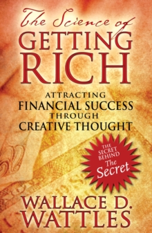 The Science of Getting Rich : Attracting Financial Success Through Creative Thought, Paperback Book