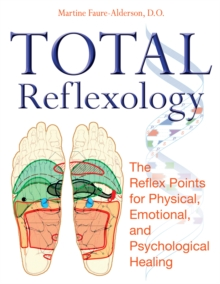 Total Reflexology : The Reflex Points for Physical, Emotional, and Psychological Healing, Paperback Book