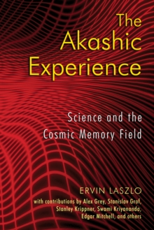 The Akashic Experience : Science and the Cosmic Memory Field, Paperback / softback Book