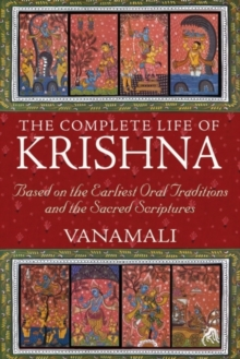 Complete Life of Krishna : Based on the Earliest Oral Traditions and the Sacred Scriptures, Paperback Book