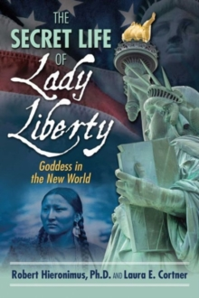 The Secret Life of Lady Liberty : Goddess in the New World, Paperback Book