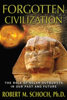 Forgotten Civilization : The Role of Solar Outbursts in Our Past and Future, Paperback / softback Book