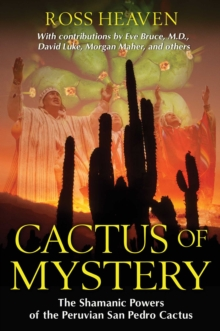 Cactus of Mystery : The Shamanic Powers of the Peruvian San Pedro Cactus, EPUB eBook